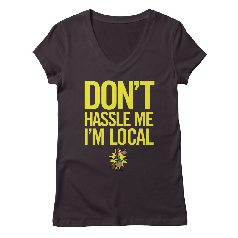 Don't Hassle Me I'm Local Women's Regular V-Neck by FOH55