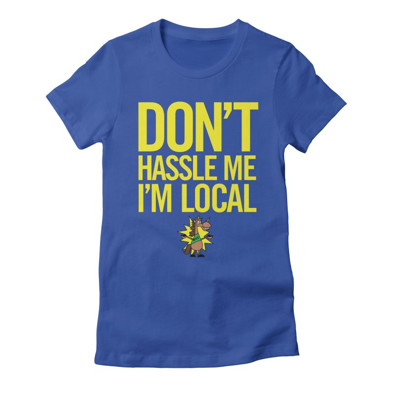 Don't Hassle Me I'm Local Women's Fitted T-Shirt by FOH55