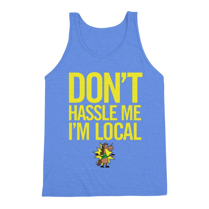 Don't Hassle Me I'm Local Men's Triblend Tank by FOH55
