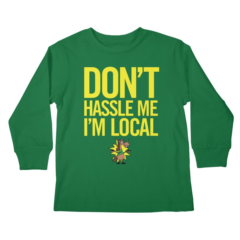 Don't Hassle Me I'm Local Kids Longsleeve T-Shirt by FOH55