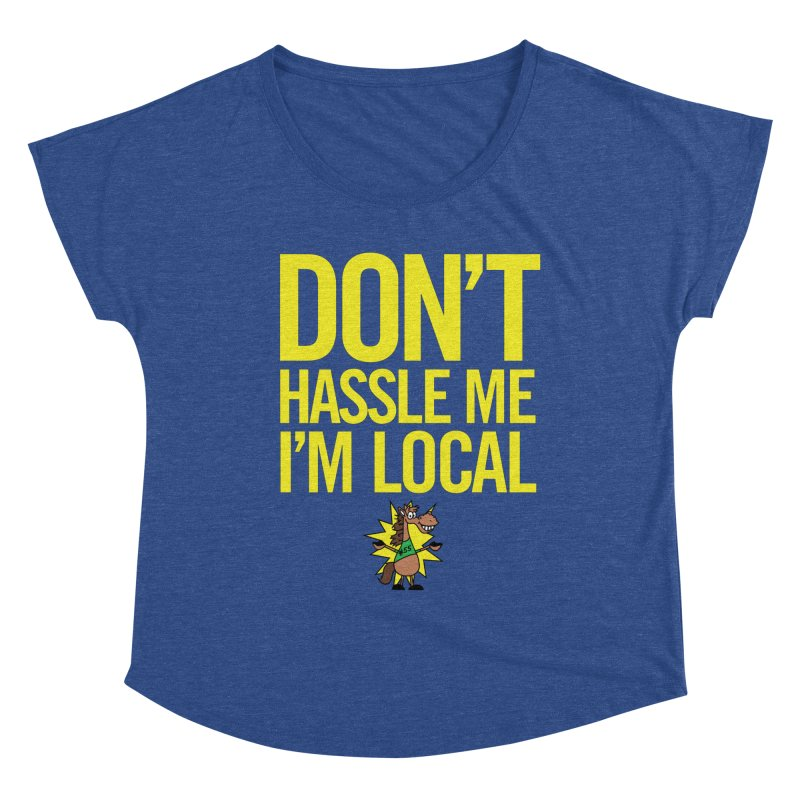 Don't Hassle Me I'm Local Women's Scoop Neck by FOH55