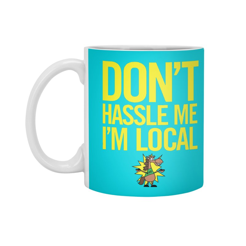 Don't Hassle Me I'm Local Accessories Mug by FOH55