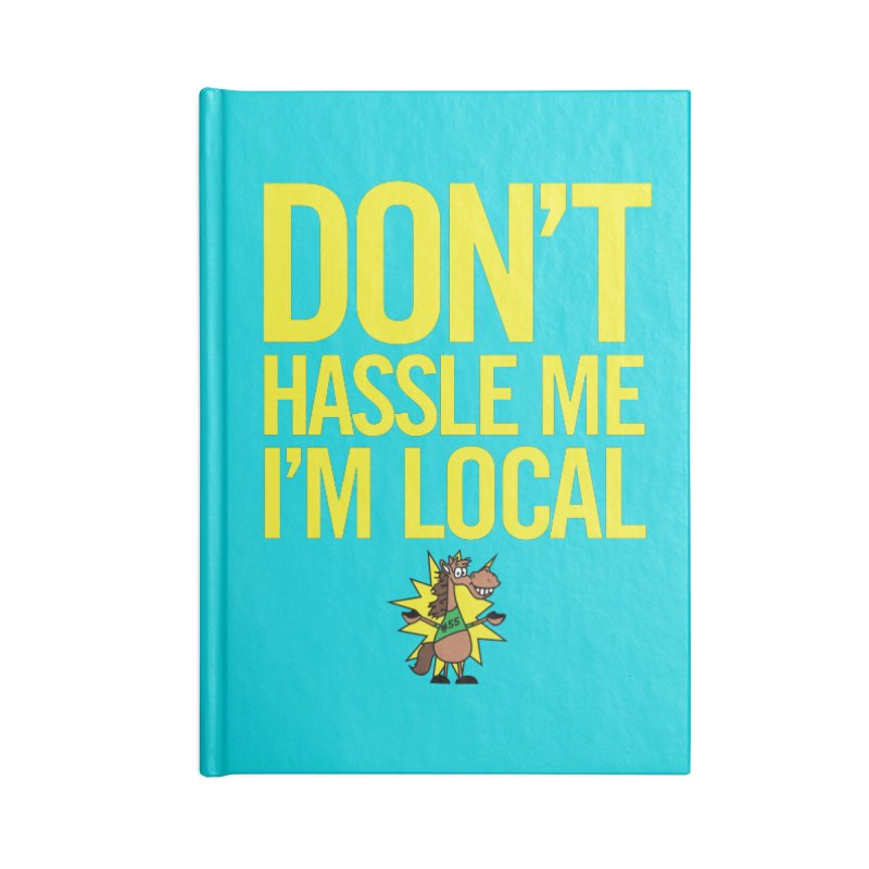 Don't Hassle Me I'm Local Accessories Lined Journal Notebook by FOH55