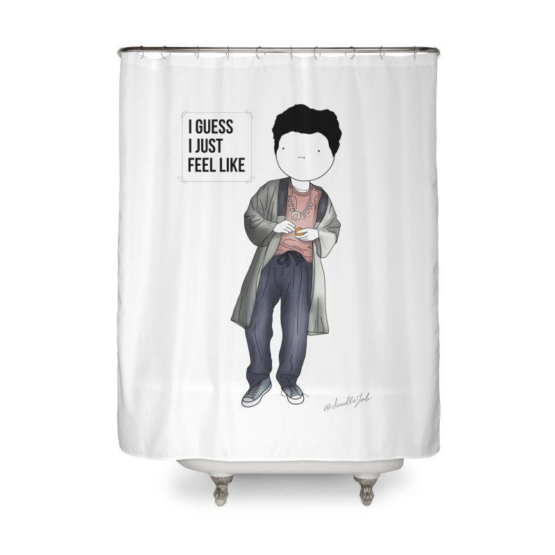 Doddle job I guess I just feel like Home Shower Curtain by Misterdressup