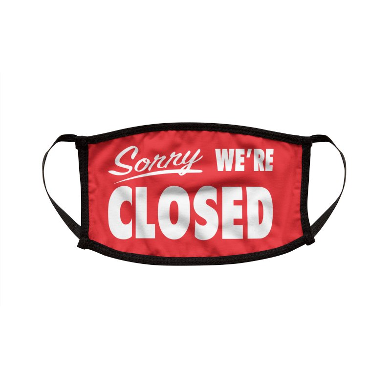 Sorry! We're Closed Facemask! Accessories Face Mask by Mitch O'Connell