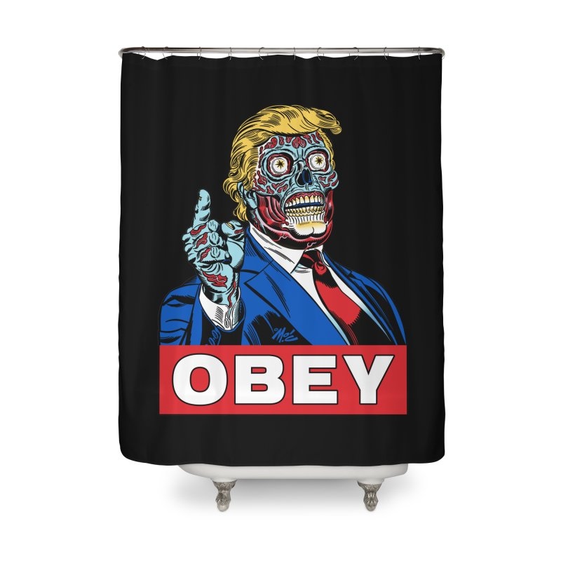 TRUMP/THEY LIVE OBEY! Home Shower Curtain by Mitch O'Connell