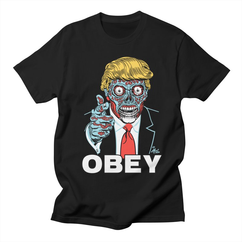 TRUMP LIVES! YOU OBEY! Men's Regular T-Shirt by Mitch O'Connell