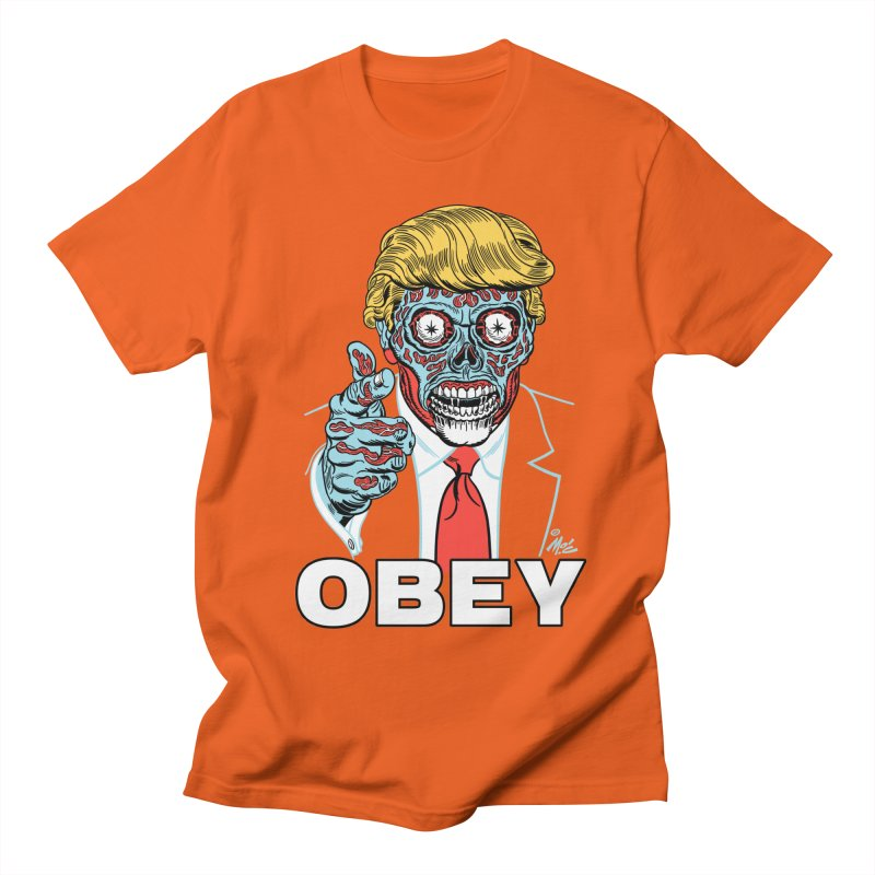 TRUMP LIVES! YOU OBEY! Men's T-shirt by Mitch O'Connell