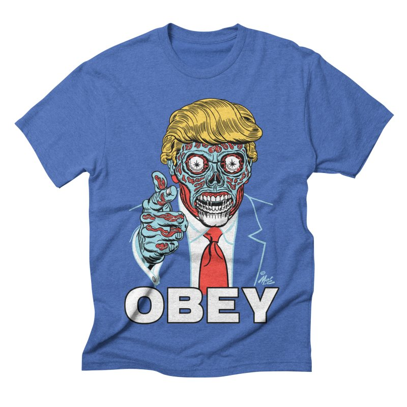 TRUMP LIVES! YOU OBEY! Men's Triblend T-shirt by Mitch O'Connell