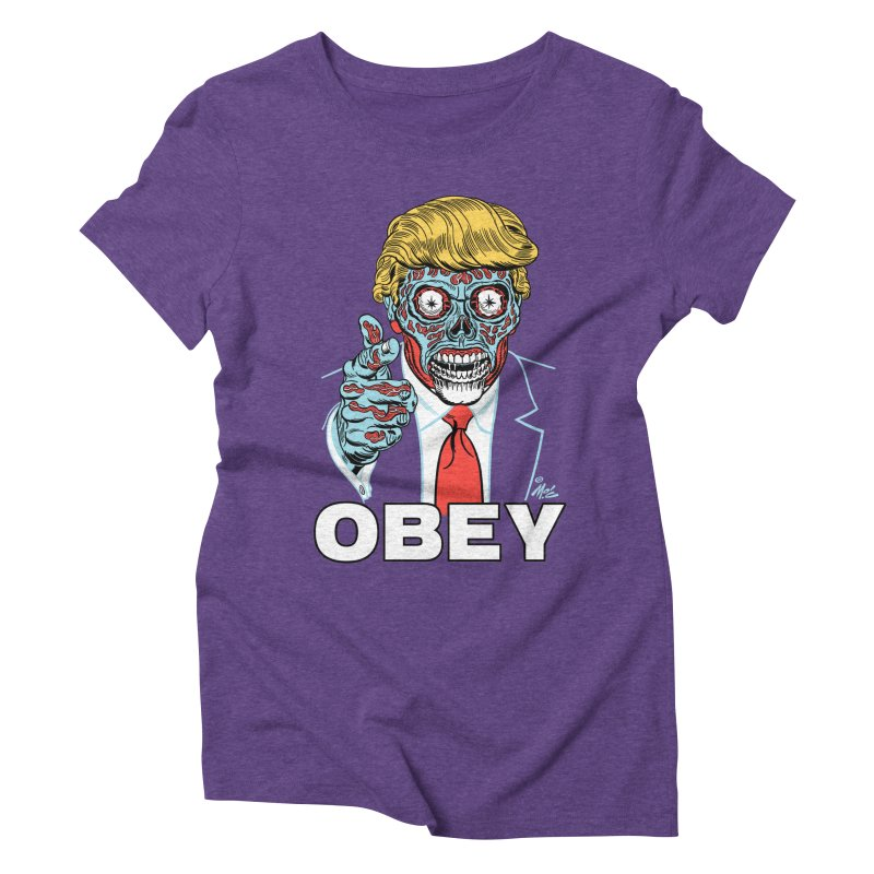 TRUMP LIVES! YOU OBEY! Women's Triblend T-shirt by Mitch O'Connell
