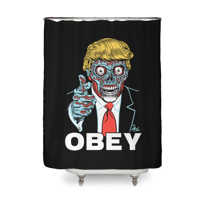 TRUMP LIVES! YOU OBEY! Home Shower Curtain by Mitch O'Connell