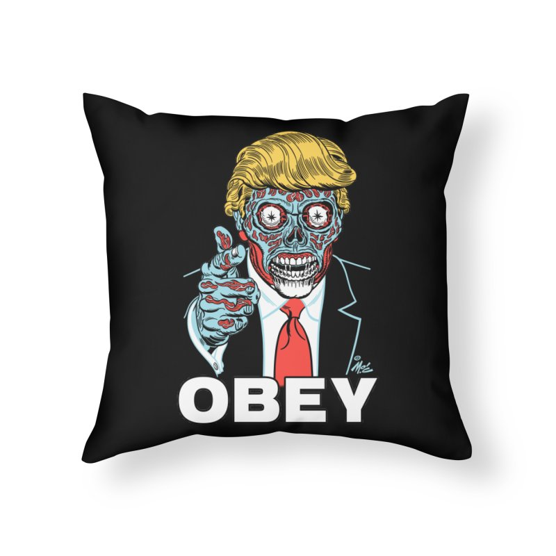 TRUMP LIVES! YOU OBEY! Home Throw Pillow by Mitch O'Connell