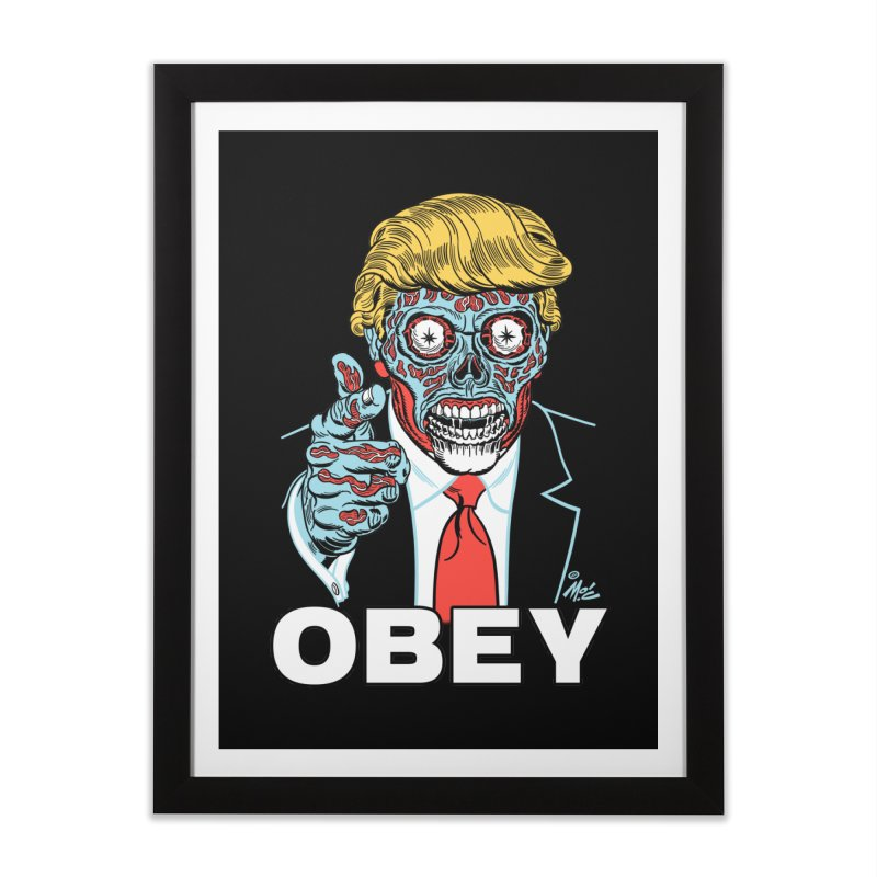TRUMP LIVES! YOU OBEY! Home Framed Fine Art Print by Mitch O'Connell