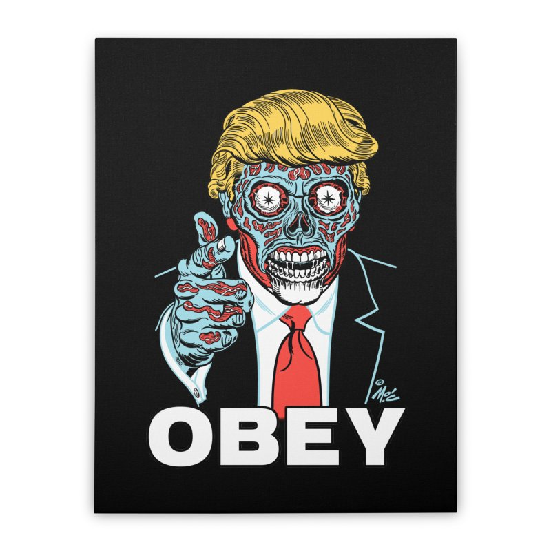TRUMP LIVES! YOU OBEY! Home Stretched Canvas by Mitch O'Connell