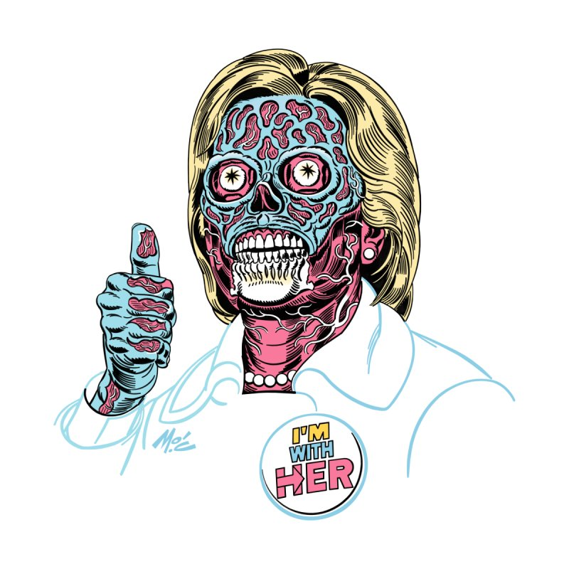 Hillary 'They Live' Clinton!   by Mitch O'Connell