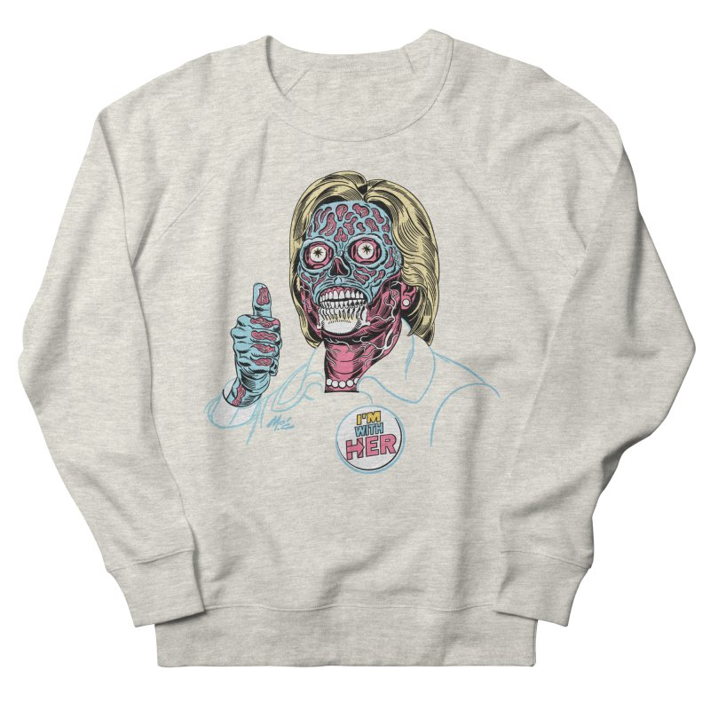 Hillary 'They Live' Clinton! Women's French Terry Sweatshirt by Mitch O'Connell