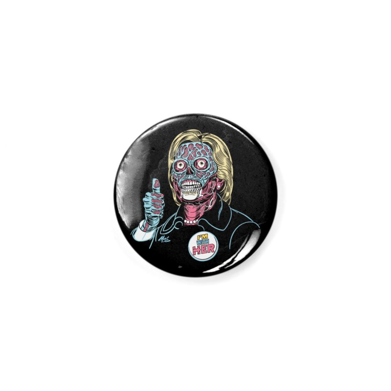 Hillary 'They Live' Clinton! Accessories Button by Mitch O'Connell