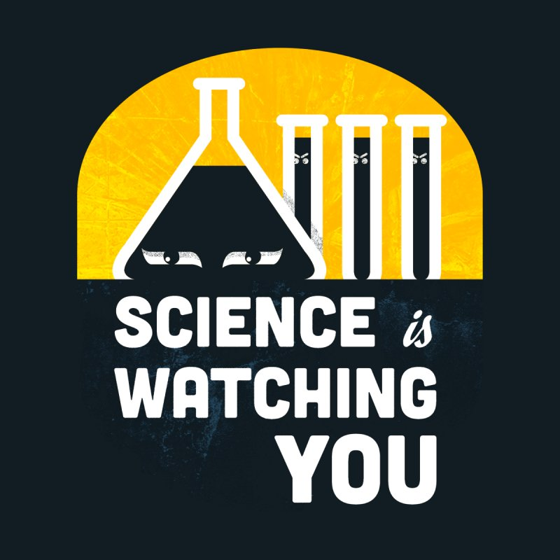 Science is Watching You None  by mj's Artist Shop