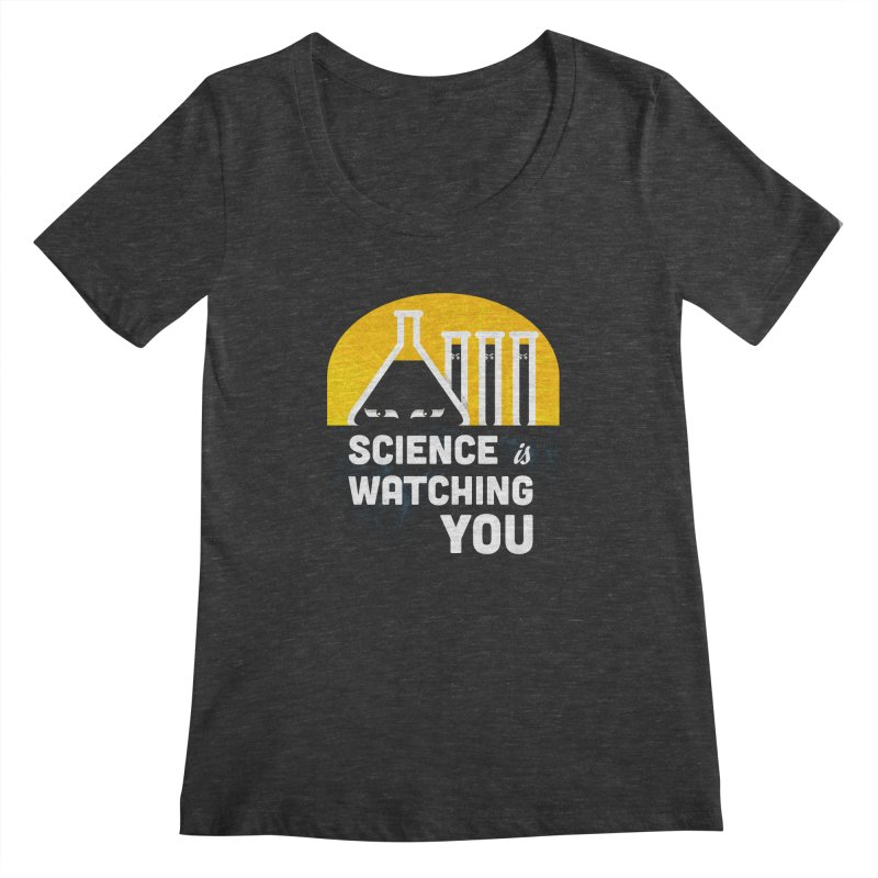 Science is Watching You Women's Scoopneck by mj's Artist Shop
