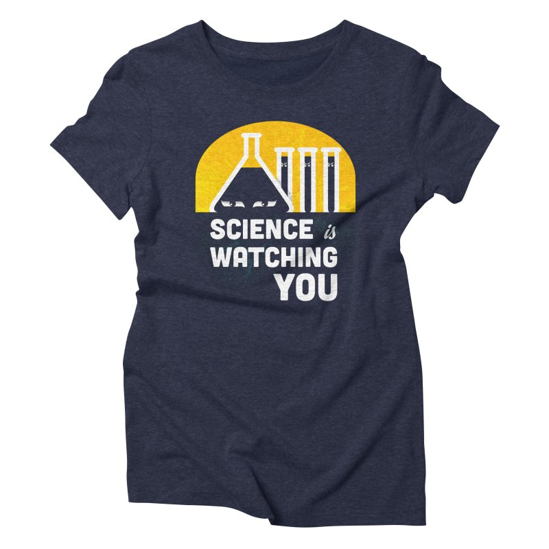 Science is Watching You Women's Triblend T-shirt by mj's Artist Shop