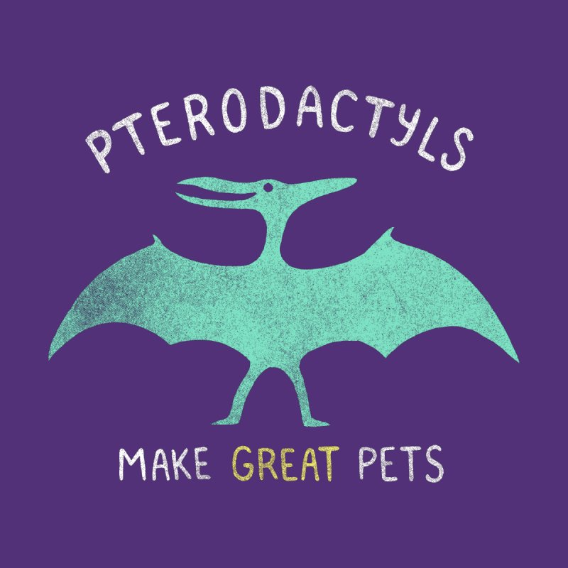 Pterodactyls Make Great Pets by mj's Artist Shop