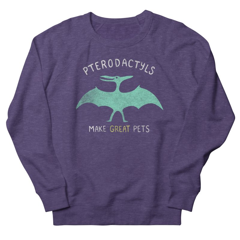 Pterodactyls Make Great Pets Women's French Terry Sweatshirt by mj's Artist Shop