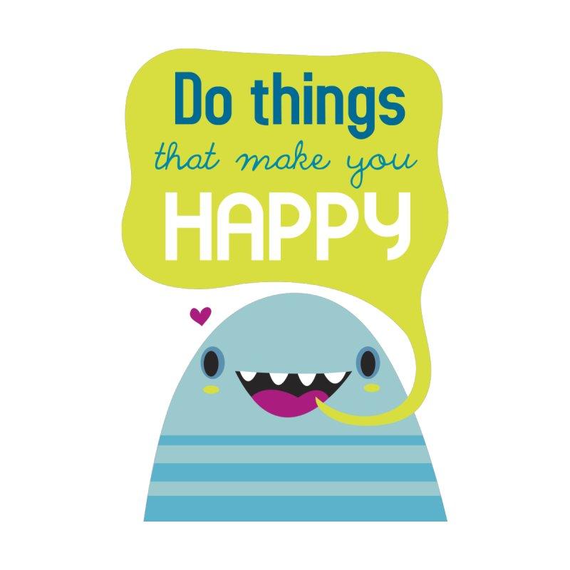 Do things that make you happy by Maria Jose Da Luz