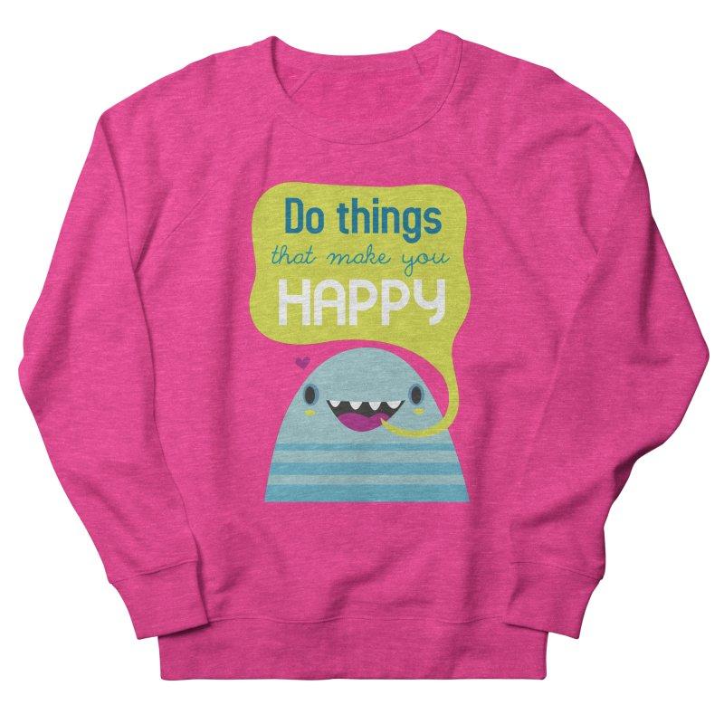 Do things that make you happy Women's Sweatshirt by Maria Jose Da Luz