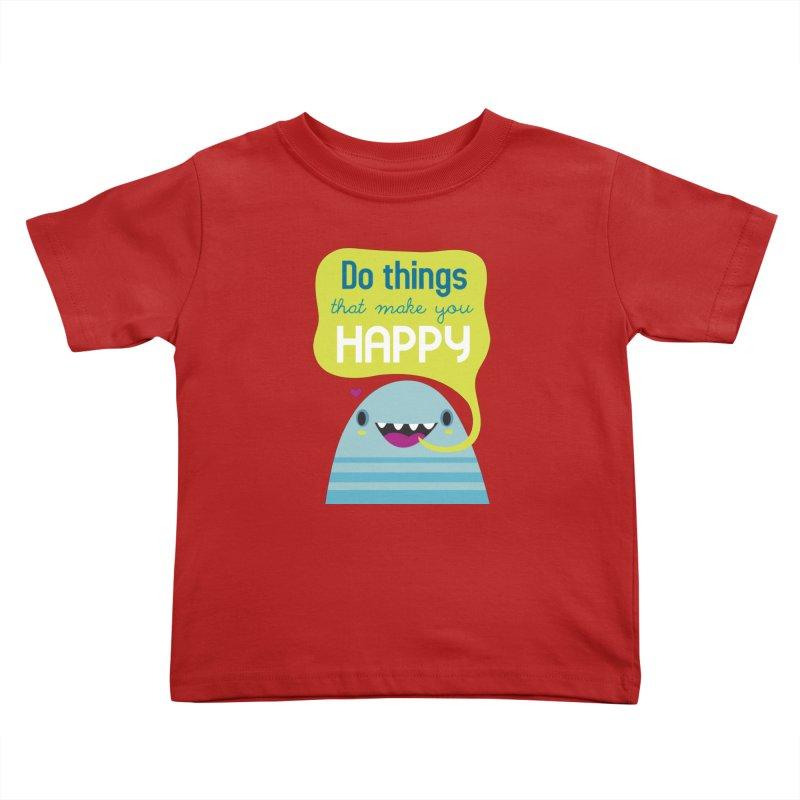 Do things that make you happy Kids Toddler T-Shirt by Maria Jose Da Luz