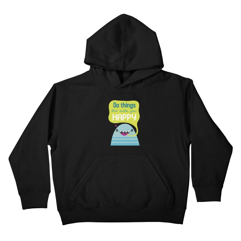 Do things that make you happy Kids Pullover Hoody by Maria Jose Da Luz