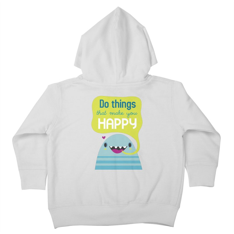 Do things that make you happy Kids Toddler Zip-Up Hoody by Maria Jose Da Luz