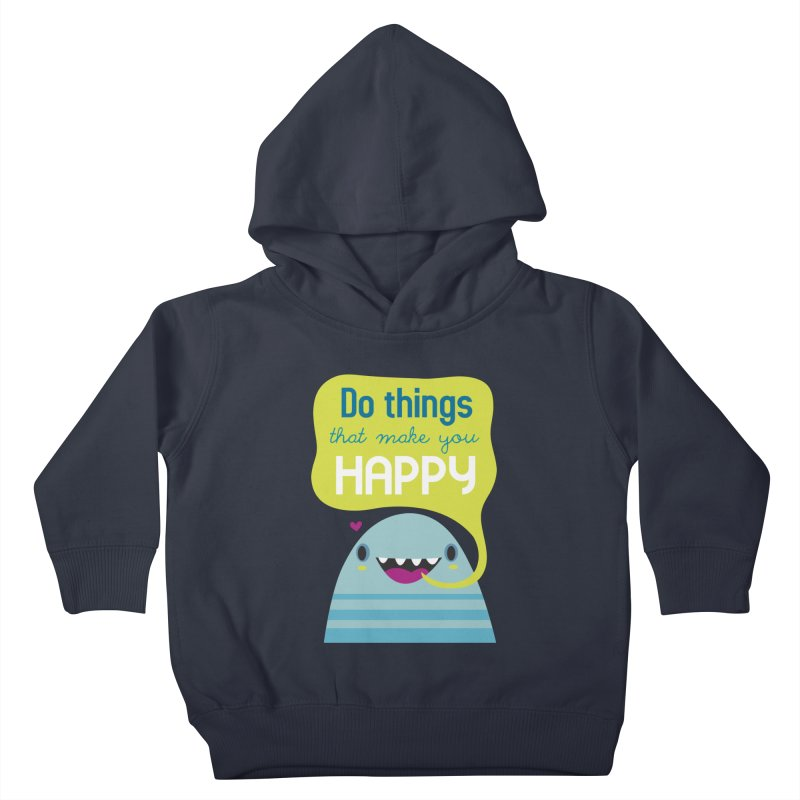 Do things that make you happy Kids Toddler Pullover Hoody by Maria Jose Da Luz