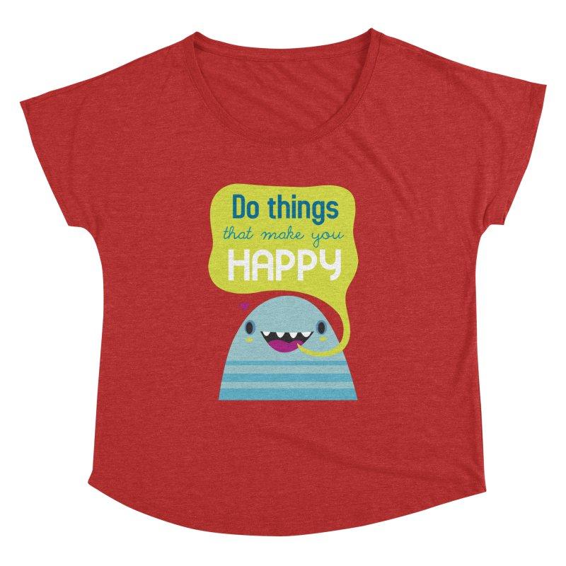 Do things that make you happy Women's Dolman by Maria Jose Da Luz