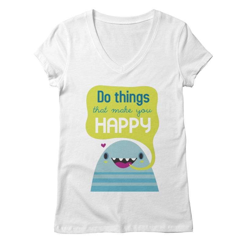 Do things that make you happy Women's V-Neck by Maria Jose Da Luz