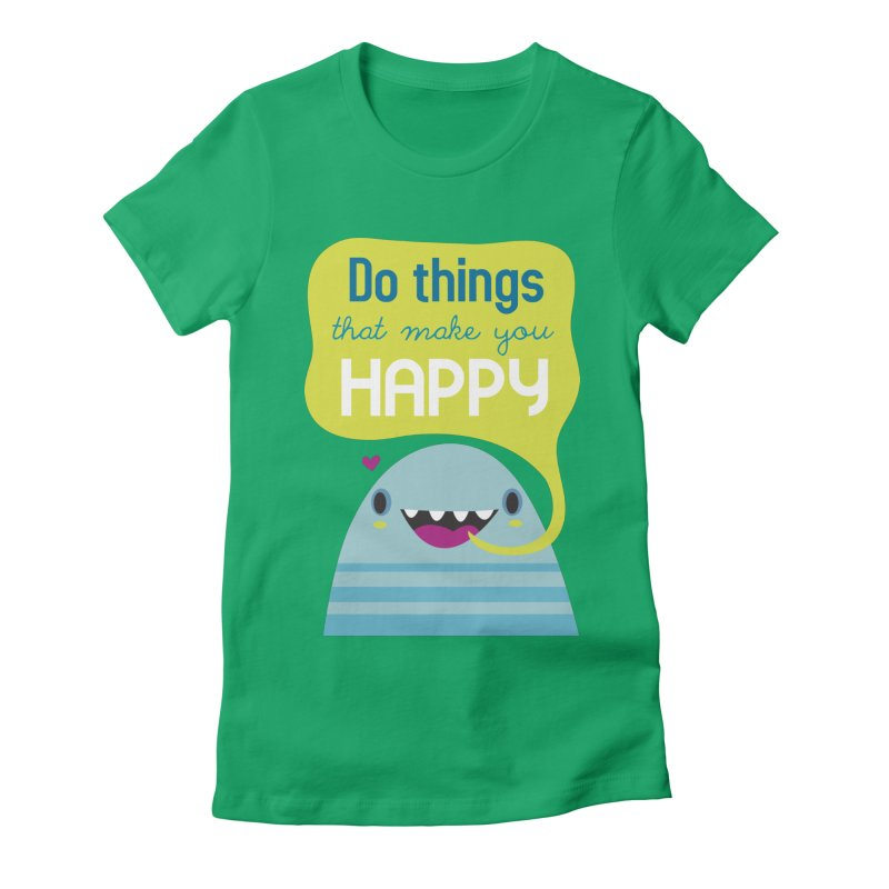 Do things that make you happy Women's Fitted T-Shirt by Maria Jose Da Luz