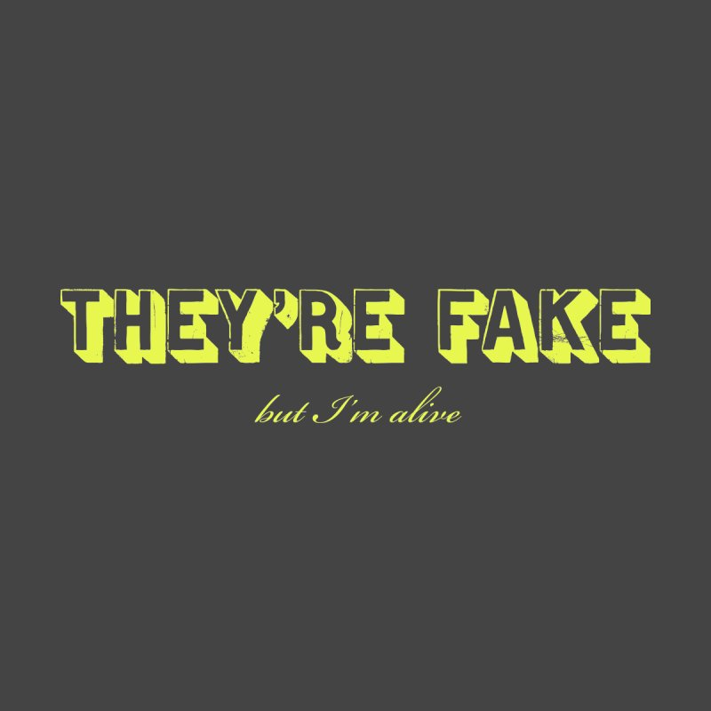 They're Fake...   by Brooks Industries