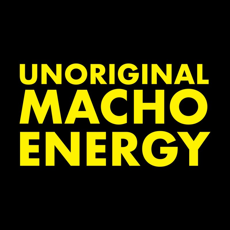 Unoriginal Macho Energy   by Brooks Industries