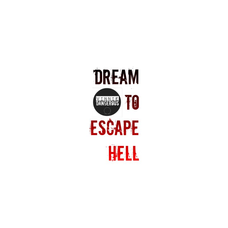 Dream To Escape Hell t-shirt by mnsmg's Artist Shop