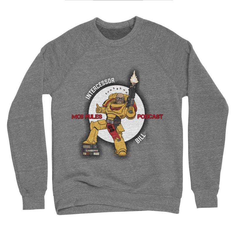 Intercessor Bill! Men's Sponge Fleece Sweatshirt by Mob Rules Podcast