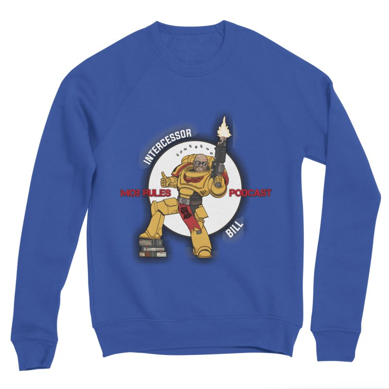 Intercessor Bill! Men's Sweatshirt by Mob Rules Podcast