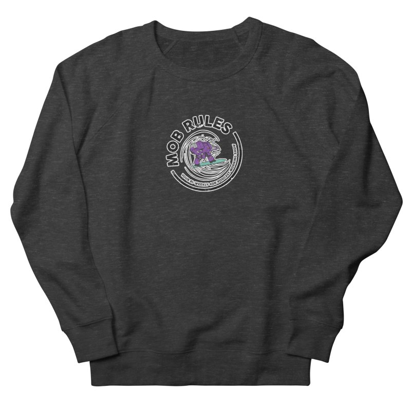 Mob Rules Dreadnought Logo Women's French Terry Sweatshirt by Mob Rules Podcast