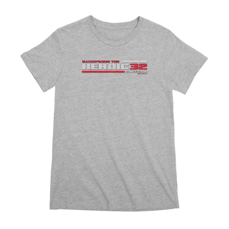 The Heroic 32 Women's Premium T-Shirt by Mob Rules Podcast