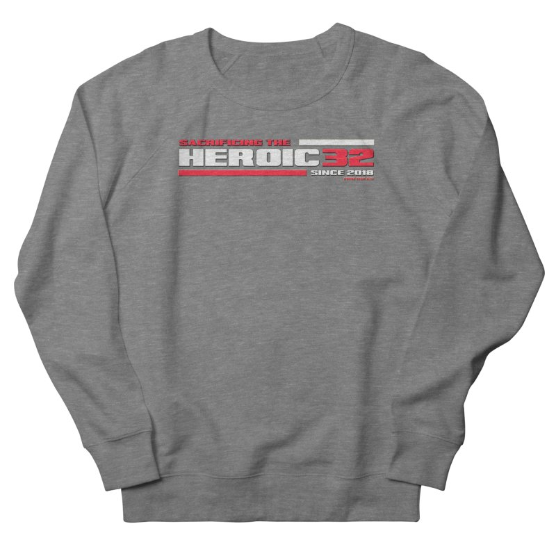 The Heroic 32 Men's French Terry Sweatshirt by Mob Rules Podcast