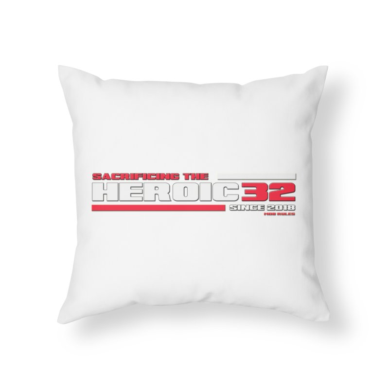 The Heroic 32 Home Throw Pillow by Mob Rules Podcast