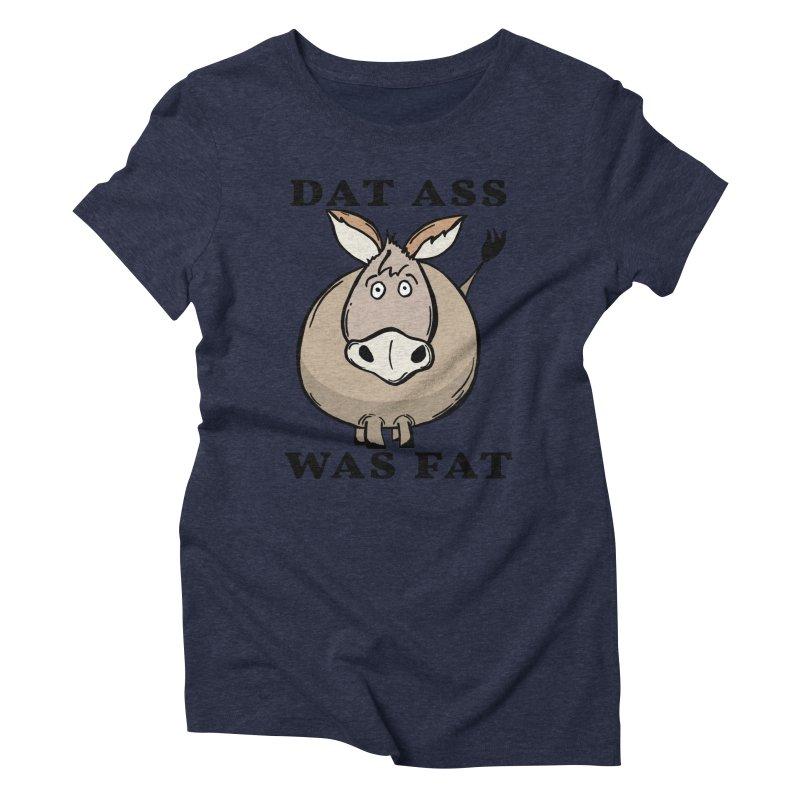 Dat Ass Was Fat Women's Triblend T-Shirt by The Modern Goldfish Shop