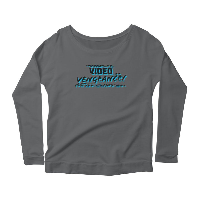Video Vengeance Women's Scoop Neck Longsleeve T-Shirt by Modern Superior