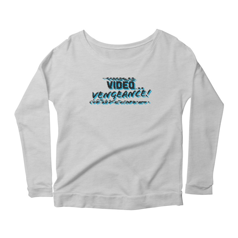 Video Vengeance Women's Scoop Neck Longsleeve T-Shirt by Modern Superior