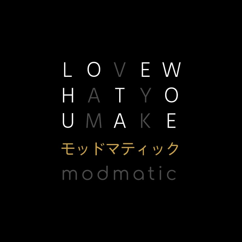 LOVEWHATYOUMAKE by Modmatic