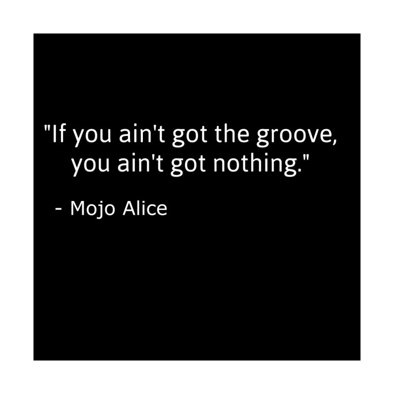 """If you ain't got the groove, you ain't got nothing"" Accessories Mug by Mojo Alice Merch"