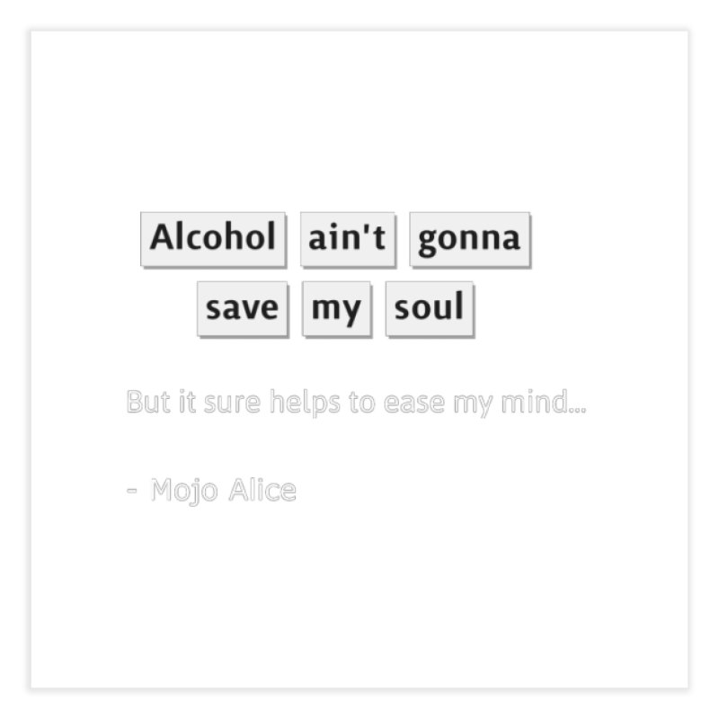 Alcohol ain't gonna save my soul Home Fine Art Print by Mojo Alice Merch